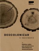 Descolonizar o imaginário – Debates sobre pós-extrativismo e alternativa ao desenvolvimento